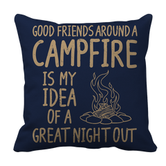 Good Friends Around A Campfire Is My Idea Of A Night Out Pillow Case