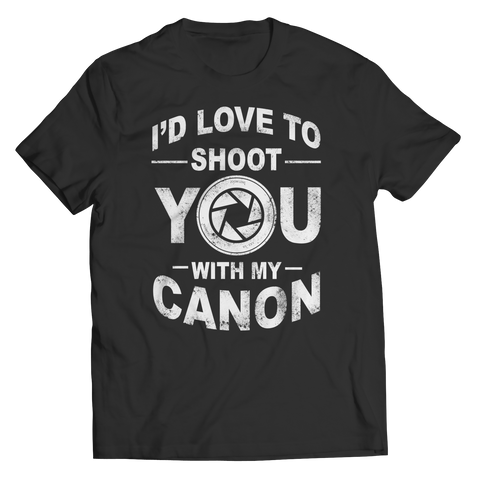 Limited Edition - I'd Love To Shoot You With My Canon