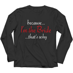 Limited Edition - Because I'm The Bride Shirt