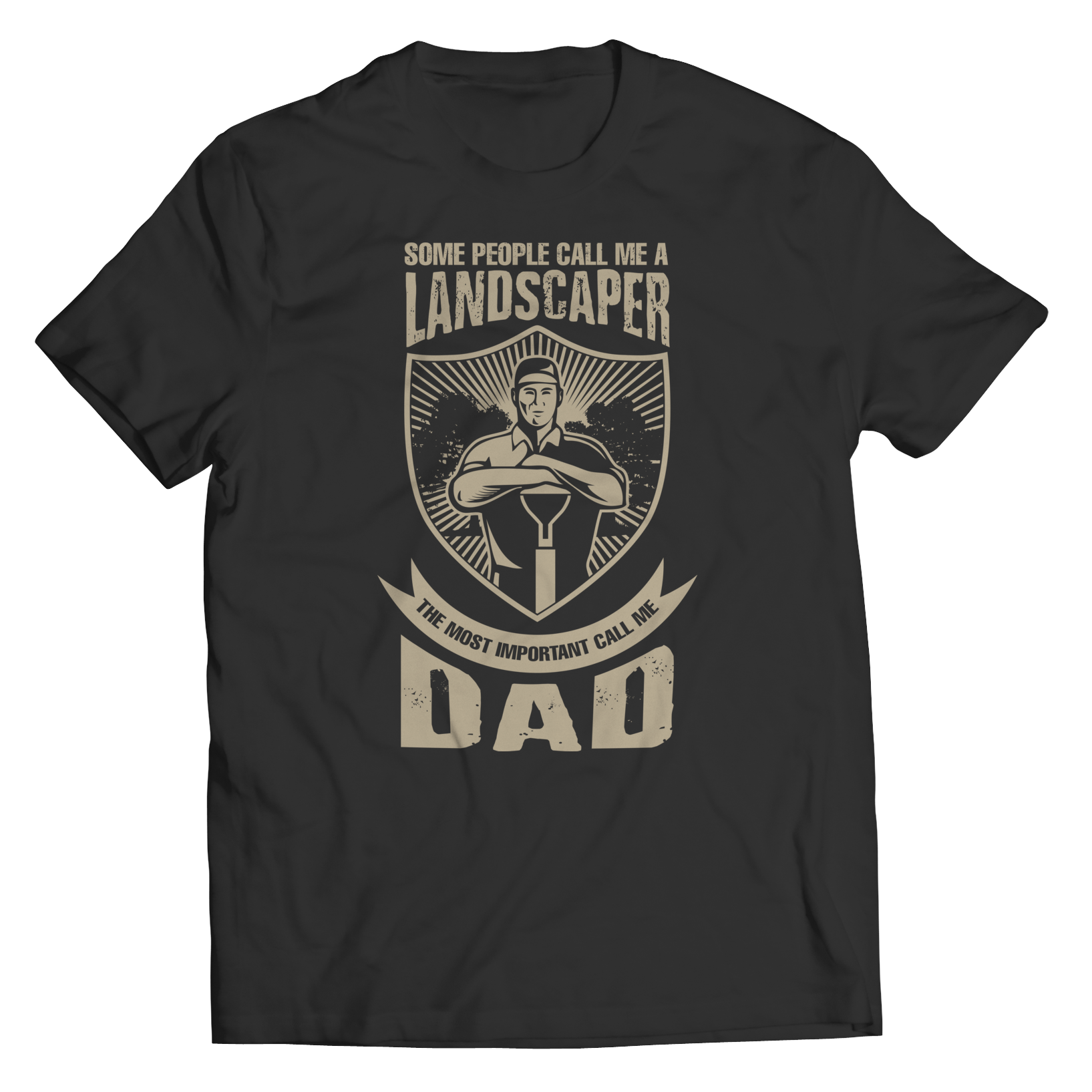 Limited Edition - Some Call Me a Landscaper But the Most Important Ones Call Me Dad Shirt
