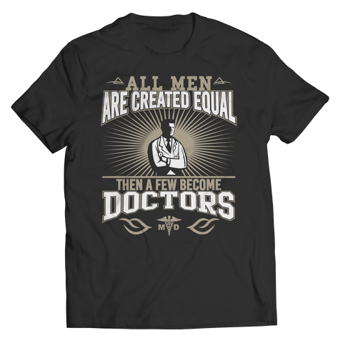 Limited Edition - All Men Are Created Equal Then A Few Become Doctors Shirt