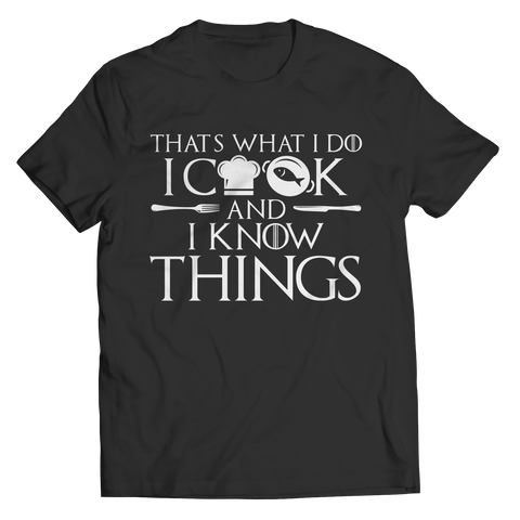 I Cook And I Know Things Unisex Tee Shirt