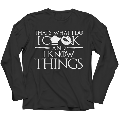 I Cook And I Know Things Long Sleeve Shirt