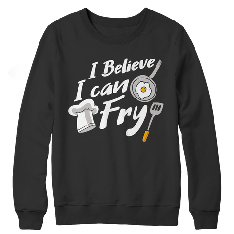 I Believe I Can Fry CREWNECK FLEECE SHIRT