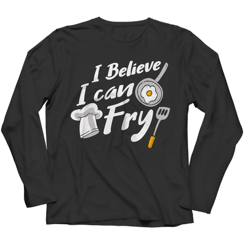 I Believe I Can Fry Long Sleeve Shirt
