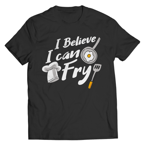 I Believe I Can Fry Unisex Tee Shirt