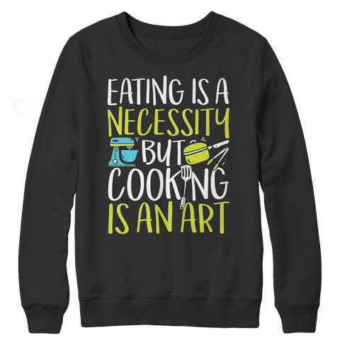 Cooking Is An Art Crewneck Fleece Shirt