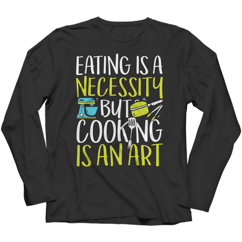 Cooking Is An Art Long Sleeve Shirt