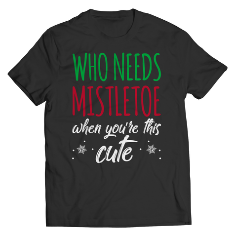 Who Needs Mistletoe When You're This Cute Unisex T-Shirt