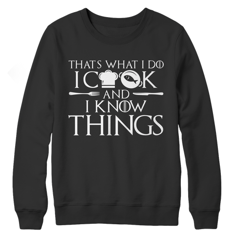 I Cook And I Know Things CREWNECK FLEECE SHIRT