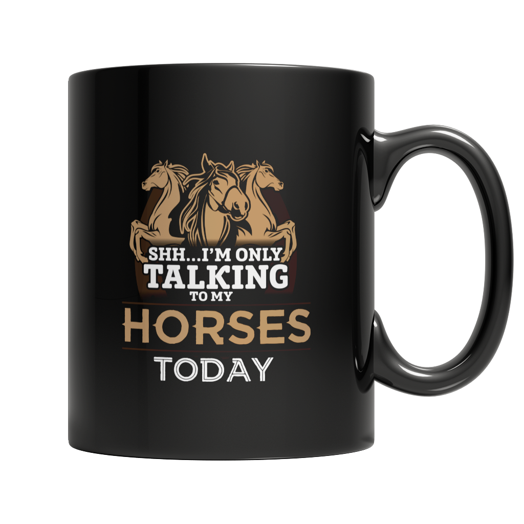 I'm Only Talking To My Horses Today Mug