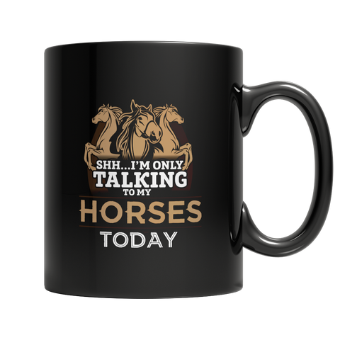 I'm Only Talking To My Horses Today Cup / Mug