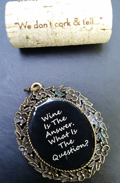 Wine is the Answer - What is the Question Oval Charm