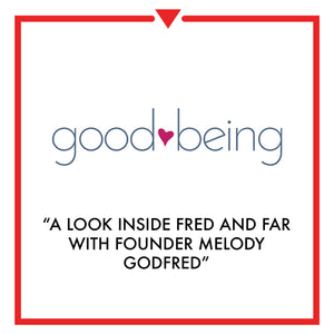 Article on Good Being - A Look Inside Fred and Far With Founder Melody Godfred