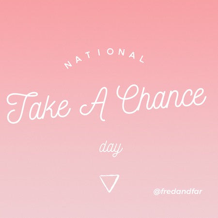 It's National Take A Chance Day