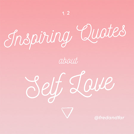 Inspiring Quotes | 12 Inspiring Quotes About Self Love Fred And Far