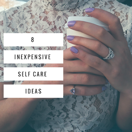 8 Cheap (Or Free!) Ideas For Self Care