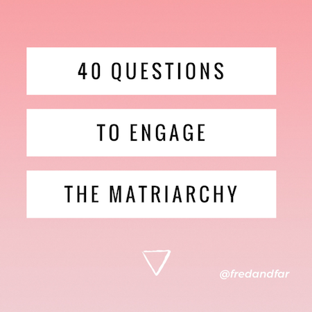 40 Insightful Questions to Engage the Matriarchy
