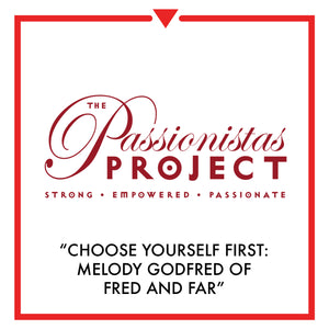 Article on The Passionistas Project: Choose Yourself First - Melody Godfred of Fred and Far