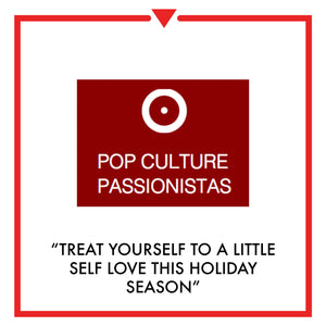 Article on Pop Culture Passionista - Treat Yourself To A Little Self Love This Holiday Season