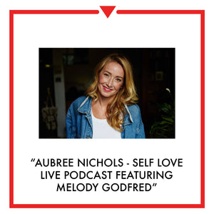 Article on Aubree Nichols Self Love Live Podcast Featuring Melody Godfred
