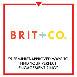 Article on Brit + Co - 5 Feminist-Approved Ways to Find Your Perfect Engagement Ring