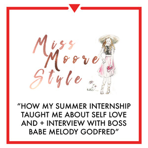 Article on miss moore style - HOW MY SUMMER INTERNSHIP TAUGHT ME ABOUT SELF LOVE + INTERVIEW WITH...