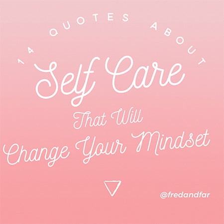 Quotes About Self 14 Quotes About Self Care That Will Change Your Mindset – Fred and Far Quotes About Self
