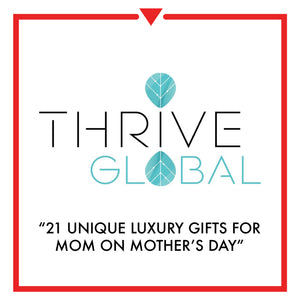 Article on Thrive Global - 21 Unique Luxury Gifts For Mom on Mother's Day