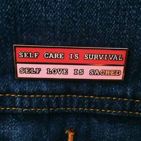 Self Care Is Survival (Self Love Is Sacred) Pin