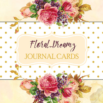 Floral Dreamz Collection - Journal Cards & Borders - Printable