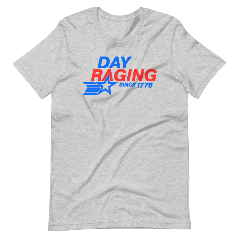 Day Raging Since 1776 Unisex T-Shirt