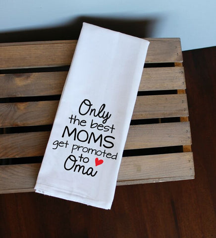 Only the Best Moms Get Promoted to Oma Kitchen Towel, Tea Towel, Flour Sack