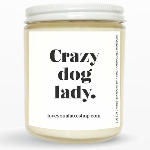 Crazy Dog Lady 9 oz or 16 oz Soy Hand Poured Candle