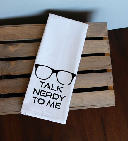 Talk Nerdy To Me Kitchen Towel, Tea Towel, Flour Sack