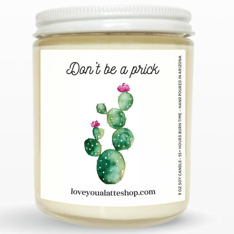 Don't be a Prick 9 oz or 16 oz Soy Hand Poured Candle