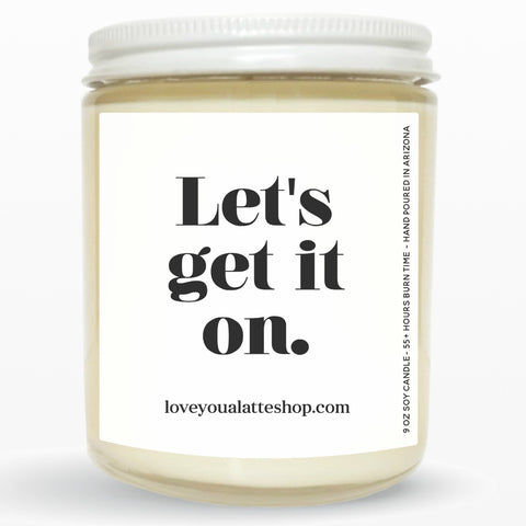 Let's get it on 9 oz or 16 oz Soy Hand Poured Candle