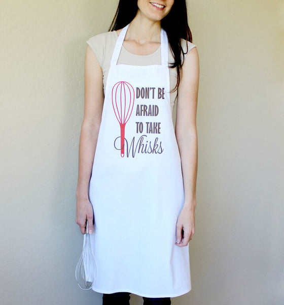 Don't Be Afraid to take Whisks Apron