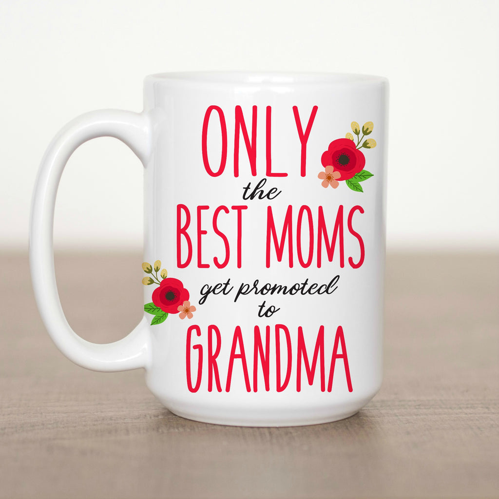Only the Best Moms get Promoted to Grandma 15 oz Mug