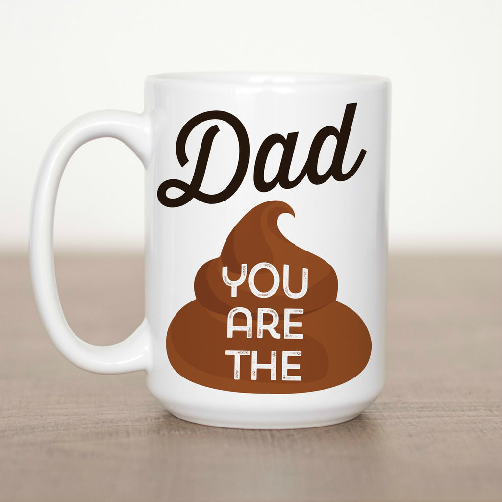Dad You Are the Shit 15 oz Mug