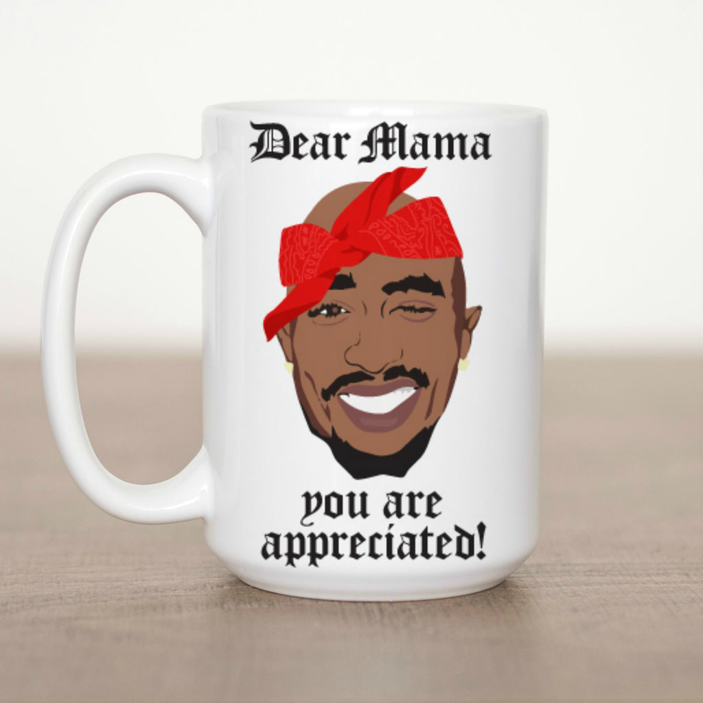 Dear Mama You are Appreciated 15 oz Mug