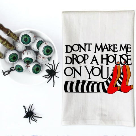 Don't make me drop a house on you Halloween Kitchen Towel, Tea Towel, Flour Sack