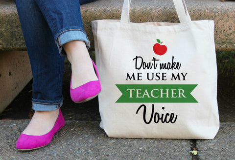 Don't make me use my Teacher Voice XL Tote Bag