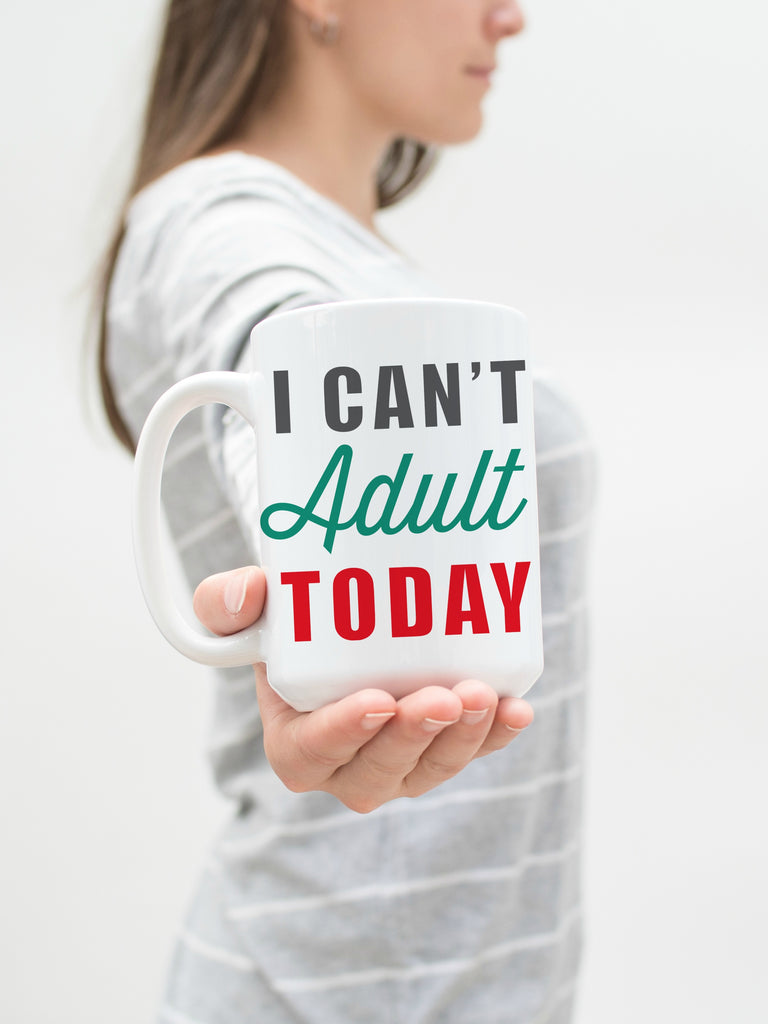 I Can't Adult Today 15 oz Mug
