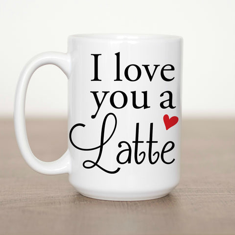 I Love You a Latte 15 oz Mug