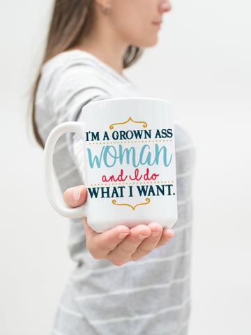 I'm a Grown Ass Woman and I Do What I Want 15 oz Mug