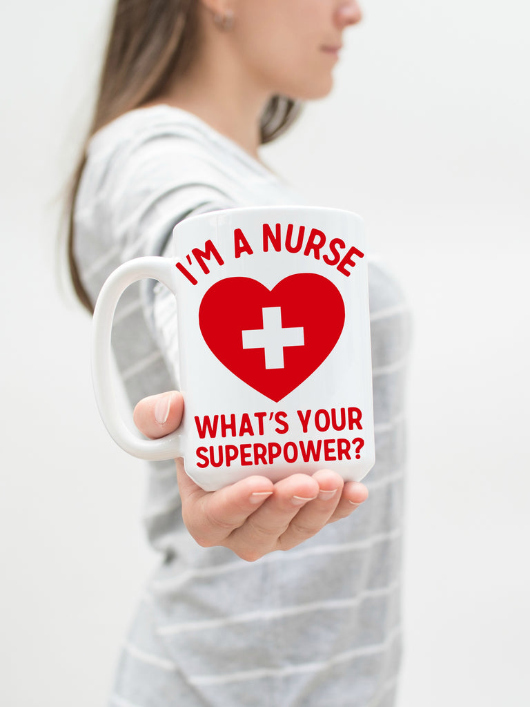 I'm a Nurse what's Your Superpower? 15 oz Mug
