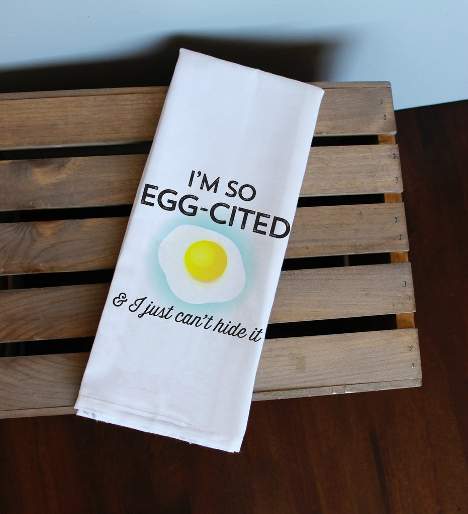 I'm So Egg-cited & I Just Can't Hide It Kitchen Towel, Tea Towel, Flour Sack