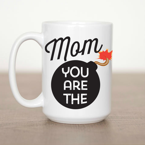 Mom You Are the Bomb 15 oz Mug