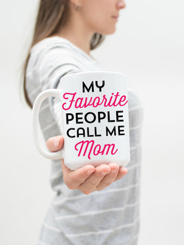 My Favorite People Call Me Mom 15 oz Mug